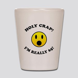 Holy Crap I'm 65! Shot Glass