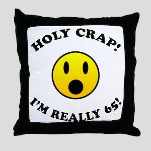 Holy Crap I'm 65! Throw Pillow