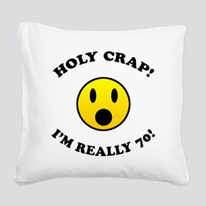 Holy Crap I'm 70! Square Canvas Pillow