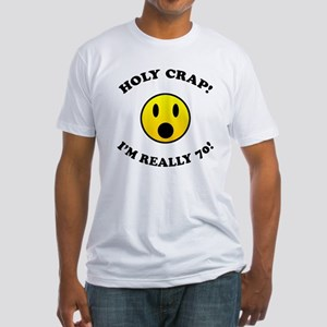 Holy Crap I'm 70! Fitted T-Shirt