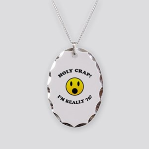 Holy Crap I'm 75! Necklace Oval Charm