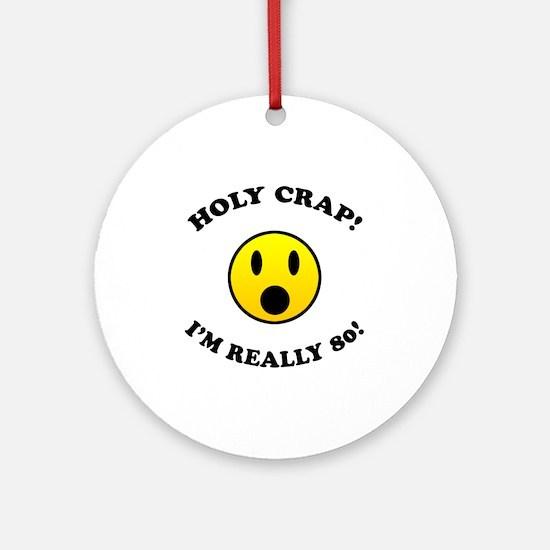 Holy Crap I'm 80! Ornament (Round)