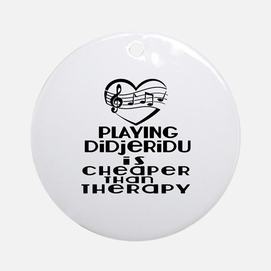 Didjeridu Is Cheaper Than Therapy Round Ornament