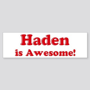 Haden is Awesome Bumper Sticker