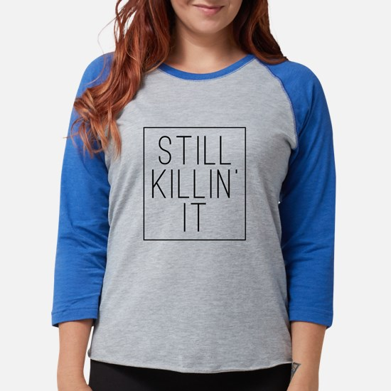 Still Killin' It Womens Baseball Tee