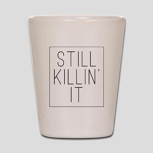 Still Killin' It Shot Glass