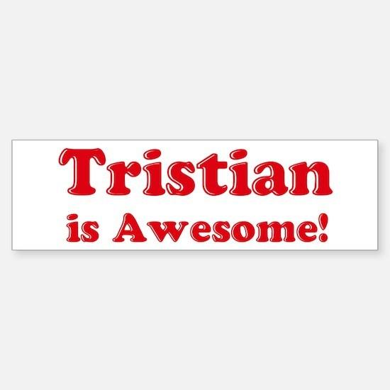Tristian is Awesome Bumper Bumper Bumper Sticker