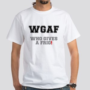 WGAF - WHO GIVES A FRIG!