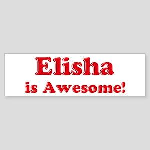 Elisha is Awesome Bumper Sticker