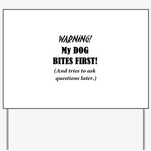 My Dog BITES FIRST ask Qs later Yard Sign