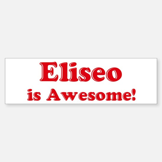 Eliseo is Awesome Bumper Bumper Bumper Sticker