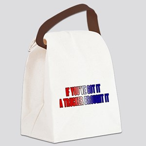 If You've Got It Canvas Lunch Bag