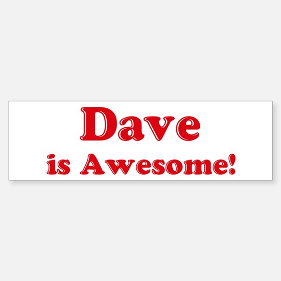 Dave is Awesome Bumper Bumper Bumper Sticker