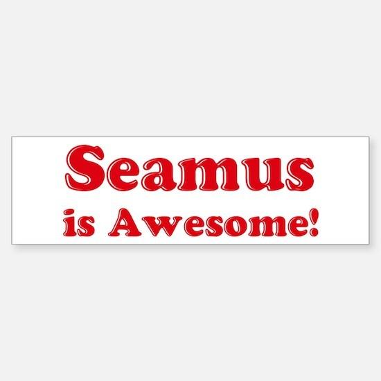 Seamus is Awesome Bumper Bumper Bumper Sticker