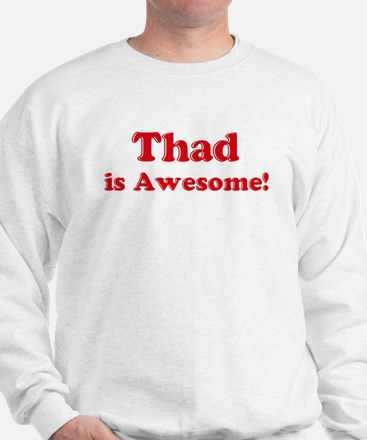 Thad is Awesome Sweatshirt
