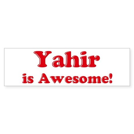 Yahir is Awesome Bumper Sticker