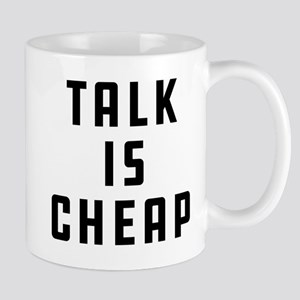 Talk Is Cheap 11 oz Ceramic Mug