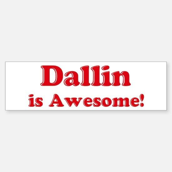 Dallin is Awesome Bumper Bumper Bumper Sticker