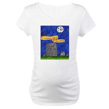 Graveyard Shifts Maternity T-Shirt