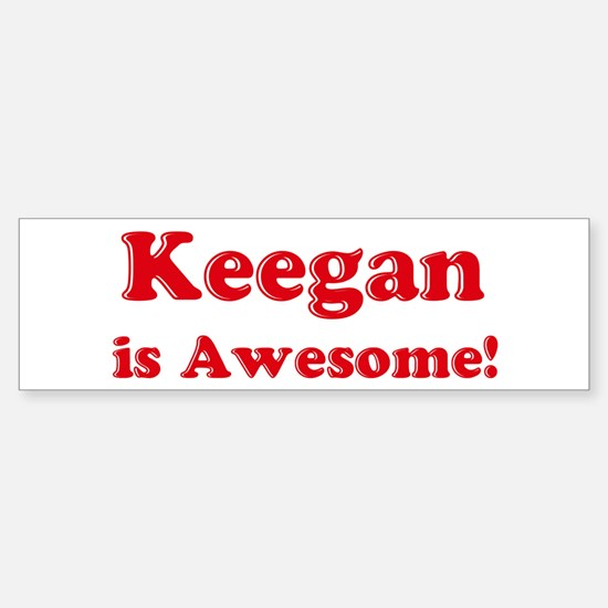 Keegan is Awesome Bumper Bumper Bumper Sticker