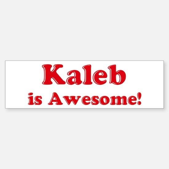 Kaleb is Awesome Bumper Bumper Bumper Sticker