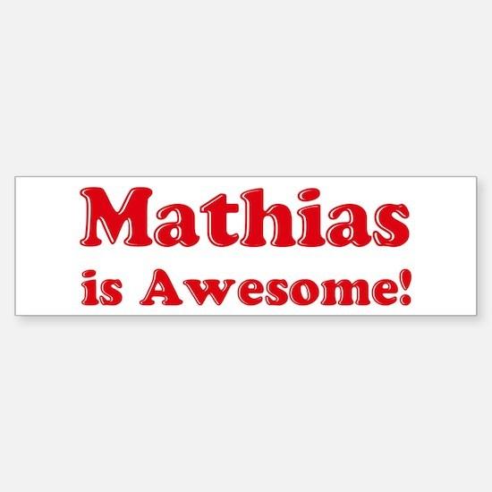 Mathias is Awesome Bumper Bumper Bumper Sticker