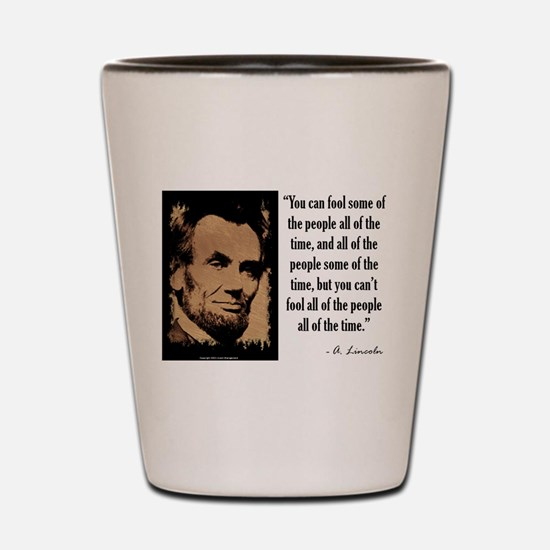 You Can't Fool All of the People Shot Glass