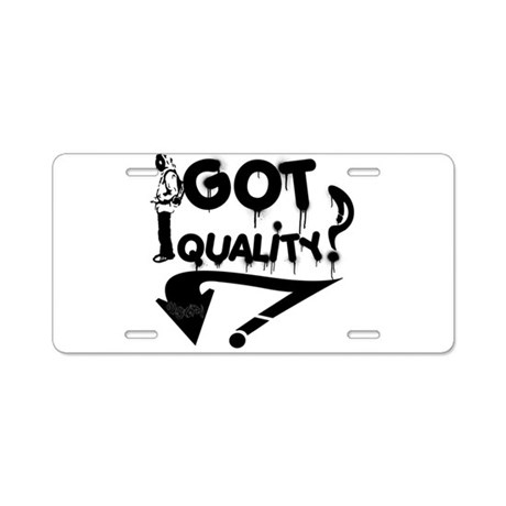 Got Quality? Aluminum License Plate by AutoWorkerFlava