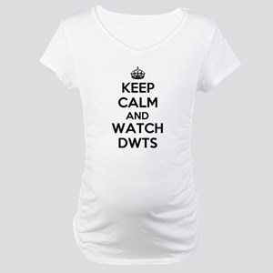 Keep Calm and Watch DWTS Maternity T-Shirt