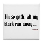 I'm so goth, all my black ran away.... Tile Coaste