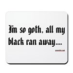 I'm so goth, all my black ran away.... Mousepad
