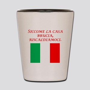 Italian Proverb House On Fire Shot Glass