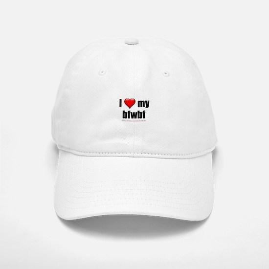 """I Love My BFWBF"" Baseball Baseball Cap"