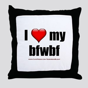 """I Love My BFWBF"" Throw Pillow"