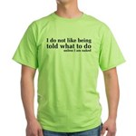 I Don't Like Being Told What To Do Green T-Shirt