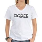 I Don't Like Being Told What To Do Women's V-Neck