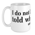 I Don't Like Being Told What To Do Large Mug