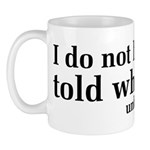 I Don't Like Being Told What To Do Mug