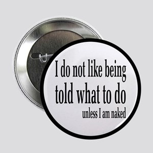 "I Don't Like Being Told What To Do 2.25"" Button"