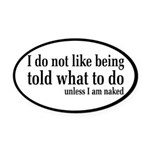 I Don't Like Being Told What To Do Oval Car Magnet