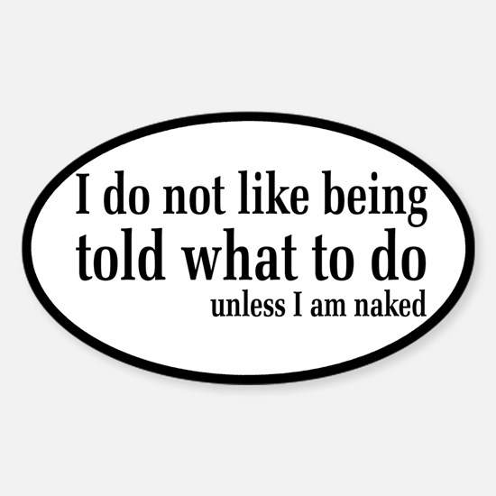I Don't Like Being Told What To Do Sticker (Oval)