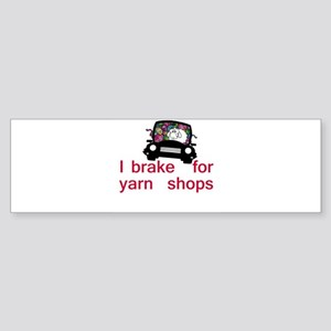 Brake for yarn shops Bumper Sticker