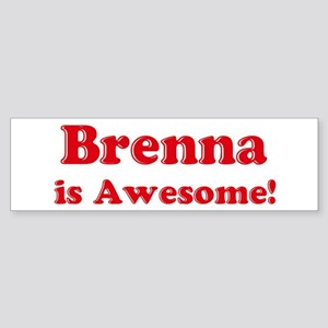 Brenna is Awesome Bumper Sticker