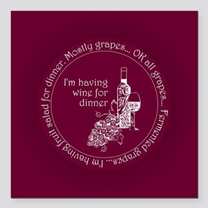 "Wine for dinner Square Car Magnet 3"" x 3"""