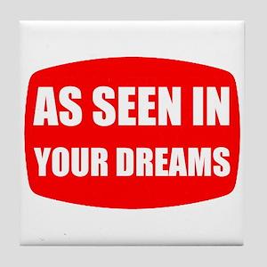 As Seen In Dreams Tile Coaster