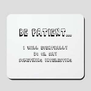 Be Patient Mousepad