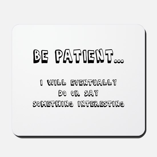 Be Patient Mousepad