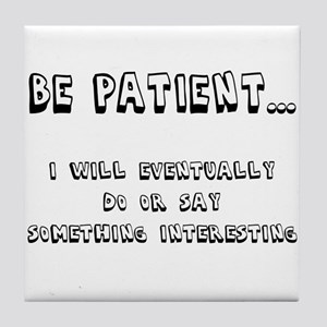 Be Patient Tile Coaster
