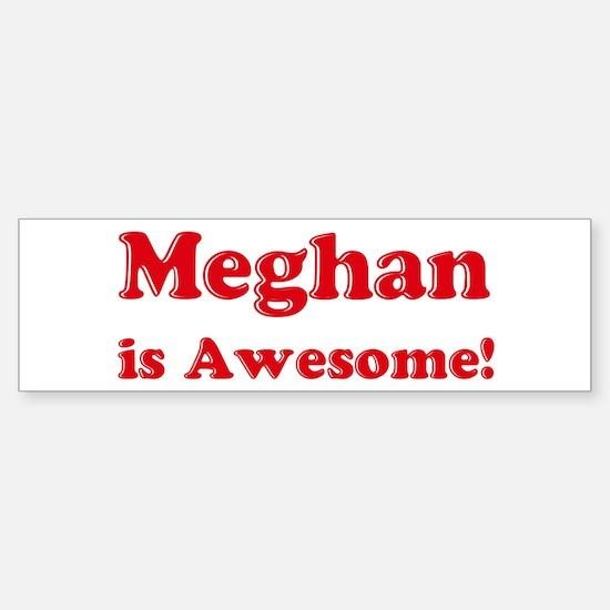 Meghan is Awesome Bumper Bumper Bumper Sticker