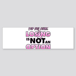 For My Aunt Losing Is Not An Option Bumper Sticker
